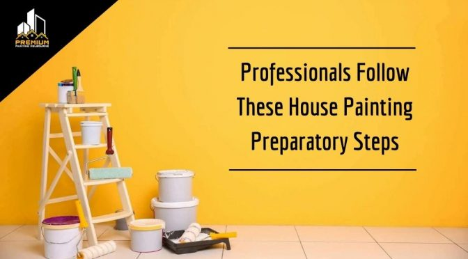 House Painting Preparatory Steps That Professionals Follow