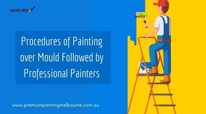 Procedures of Painting over Mould Followed by Professional Painters
