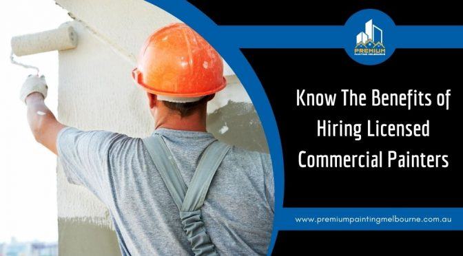 What are the Benefits of Hiring Licensed Commercial Painters?