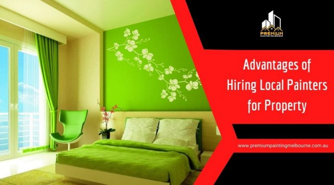 Why Hiring Local Painters To Paint Your Property Is Advantageous?